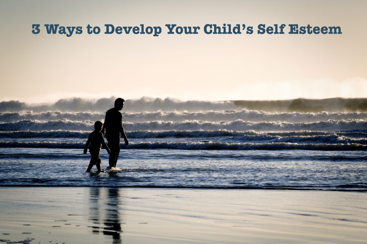 3 Ways to Develop Your Child's Self-Esteem