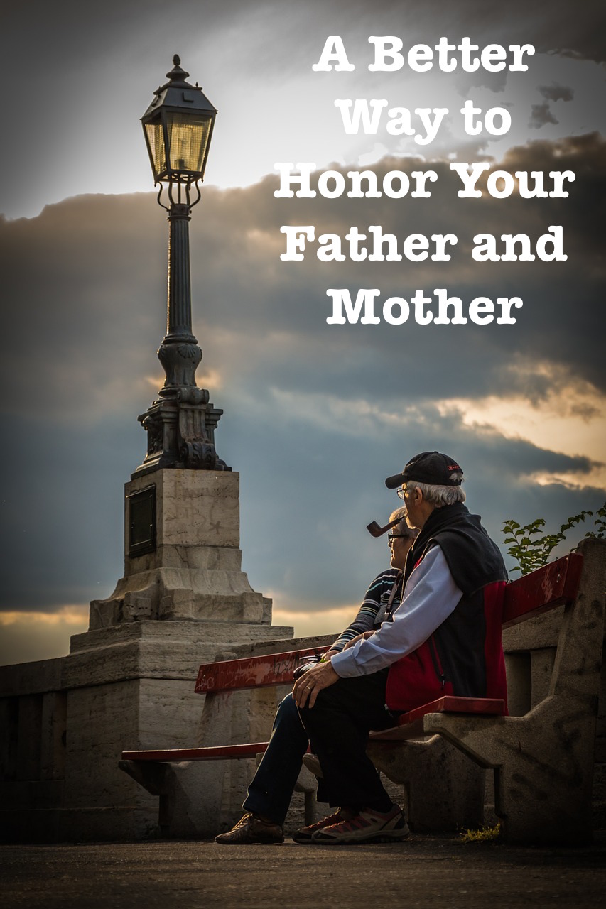 A Better Way to Honor Your Father and Mother